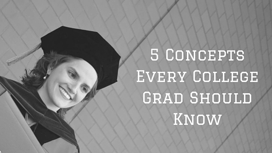 5 Concepts Every College Grad Should Know