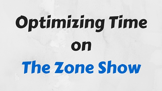 Optimizing Time on The Zone Show