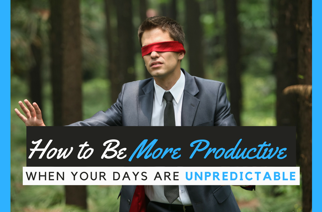How to Be More Productive When Your Days are Unpredictable