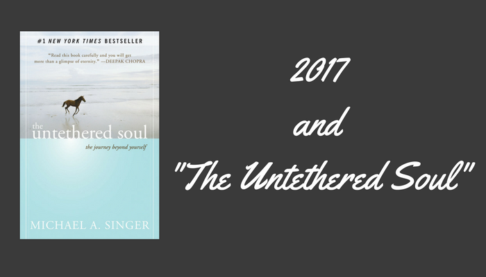 "2017 and ""The Untethered Soul"""