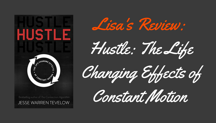 Lisa's Review: Hustle: The Life Changing Effects of Constant Motion