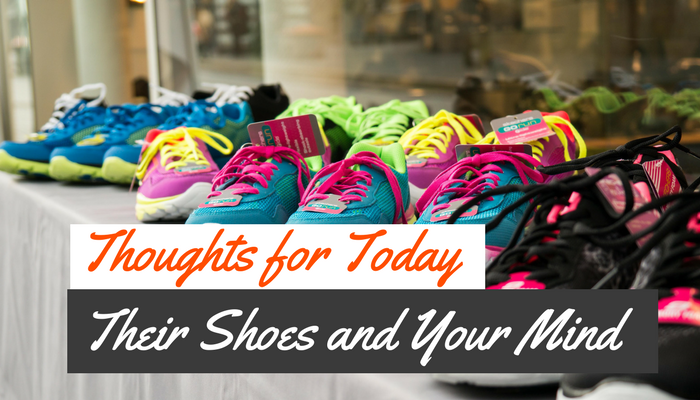 Thoughts for Today: Their Shoes and Your Mind