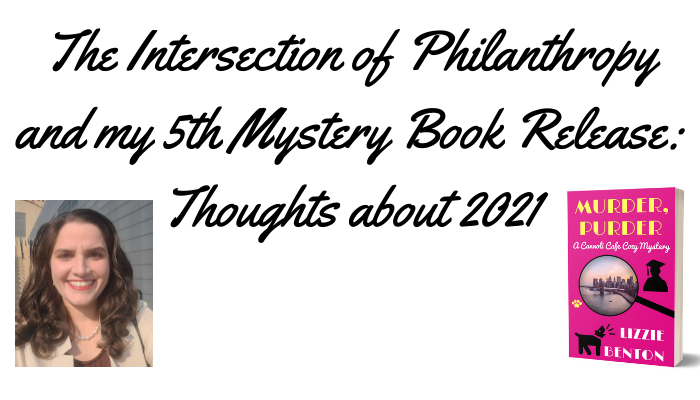 The Intersection of Philanthropy and my 5th Mystery Book Release: Thoughts about 2021