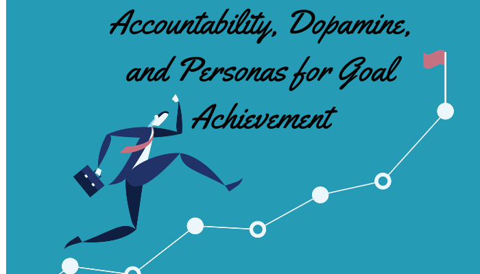 Accountability, Dopamine, and Personas for Goal Achievement